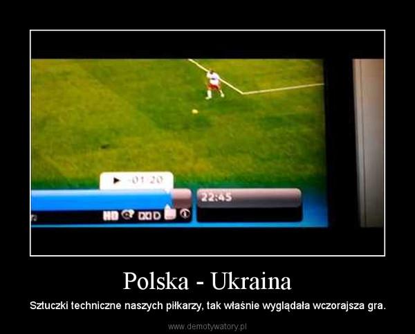 Polska - Ukraina – Sztuczki techniczne naszych piłkarzy, tak właśnie wyglądała wczorajsza gra.