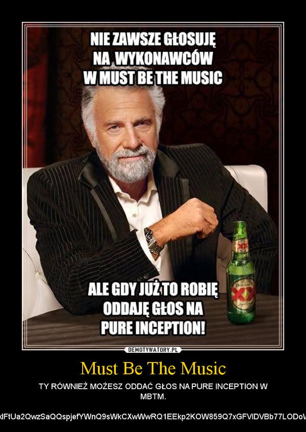 Must Be The Music – TY RÓWNIEŻ MOŻESZ ODDAĆ GŁOS NA PURE INCEPTION W MBTM.https://apps.facebook.com/must-be-the-music/v/514ef67150a031080b00000d?code=AQBg9gtmN7pQS4tpftI_Y7UvbSVfIknOSEyEYwMjuqC9XPjSklFtUa2QwzSaQQspjefYWnQ9sWkCXwWwRQ1EEkp2KOW859Q7xGFVlDVBb77LODoW14NcNNOFCvj4TDqpv5huPwMFVeNJvcQGxfFk-K5WG2vHmtAJQ9mGdbCsuAz5RXBUD90c6n_xe2N5J6OgYZ0C3O1F9tz0e58M8dhHLxJ1&_=_