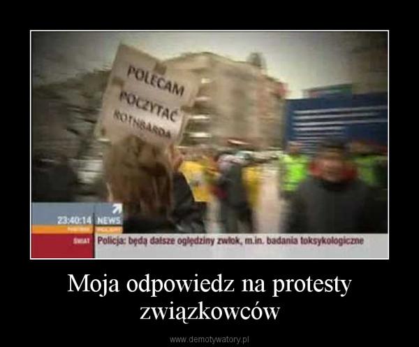 Moja odpowiedz na protesty związkowców –