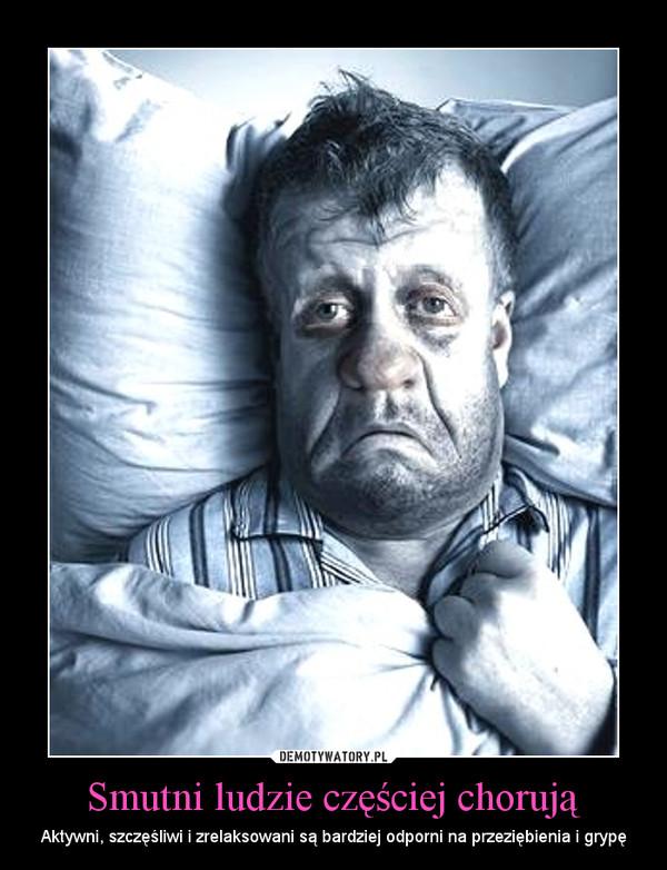 Smutni ludzie częściej chorują –  Aktywni, szczęśliwi i zrelaksowani są bardziej odporni na przeziębienia i grypę