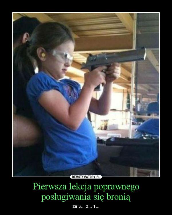 Pierwsza lekcja poprawnego posługiwania się bronią – za 3... 2... 1...