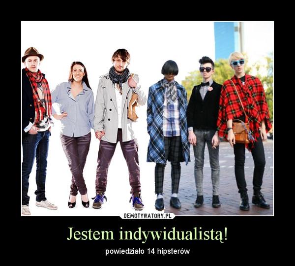 Jestem indywidualistą! – powiedziało 14 hipsterów