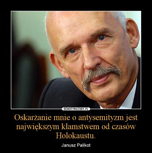 Oskarżanie mnie o antysemityzm jest największym kłamstwem od czasów Holokaustu. – Janusz Palikot