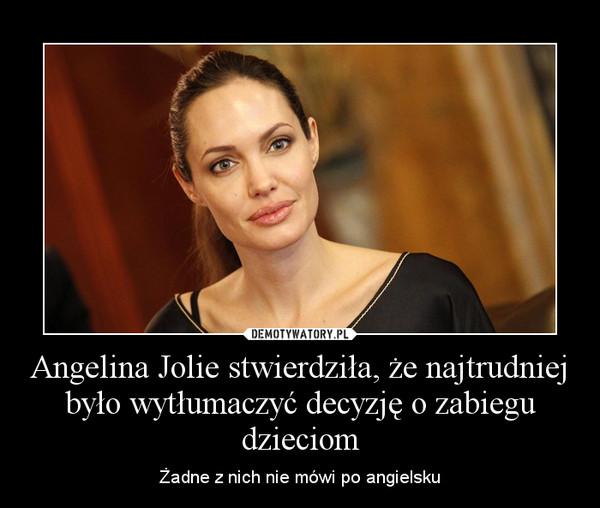 Angelina Jolie stwierdziła, że najtrudniej było wytłumaczyć decyzję o zabiegu dzieciom – Żadne z nich nie mówi po angielsku