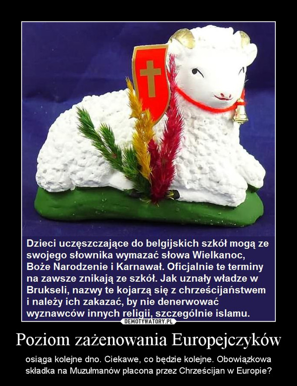 Poziom zażenowania Europejczyków – osiąga kolejne dno. Ciekawe, co będzie kolejne. Obowiązkowa składka na Muzułmanów płacona przez Chrześcijan w Europie?