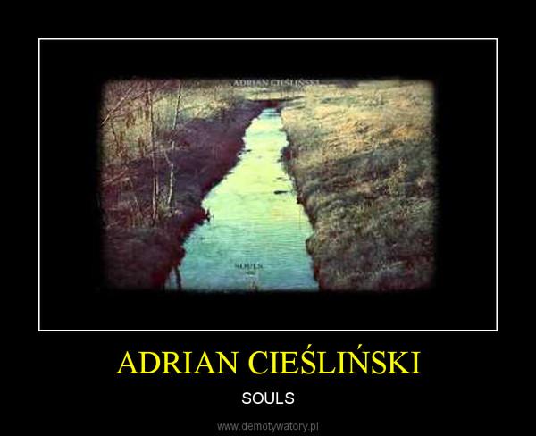 ADRIAN CIEŚLIŃSKI – SOULS