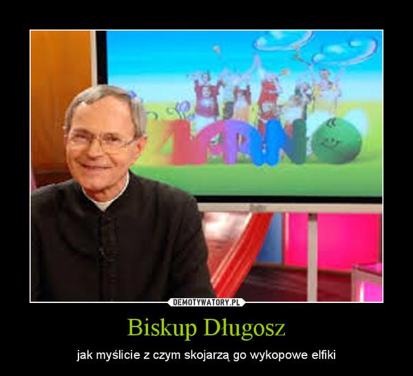 Biskup Długosz – jak myślicie z czym skojarzą go wykopowe elfiki