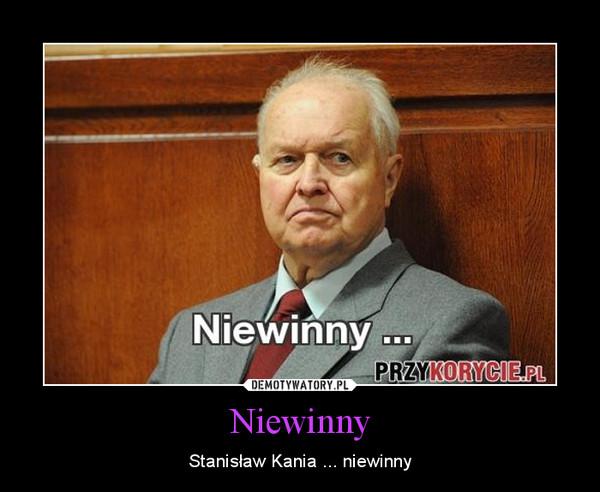 Niewinny – Stanisław Kania ... niewinny