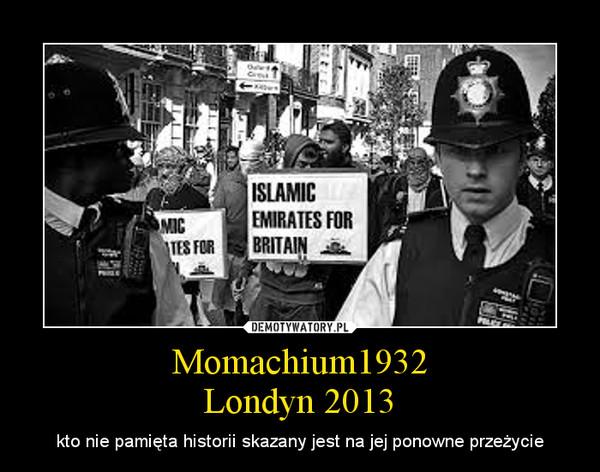 Momachium1932Londyn 2013 – kto nie pamięta historii skazany jest na jej ponowne przeżycie