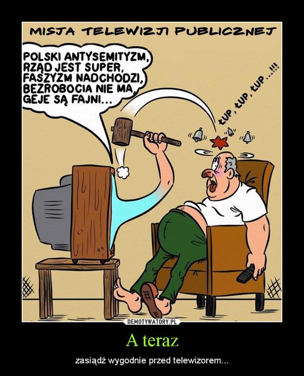 A teraz – zasiądź wygodnie przed telewizorem...