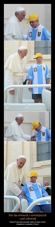Nie ma równych i równiejszych- jest człowiek – Papież Franciszek pozwala wejść do papa mobilechłopakowi z zespołem Downa