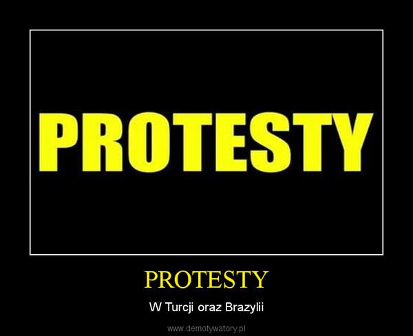 PROTESTY – W Turcji oraz Brazylii