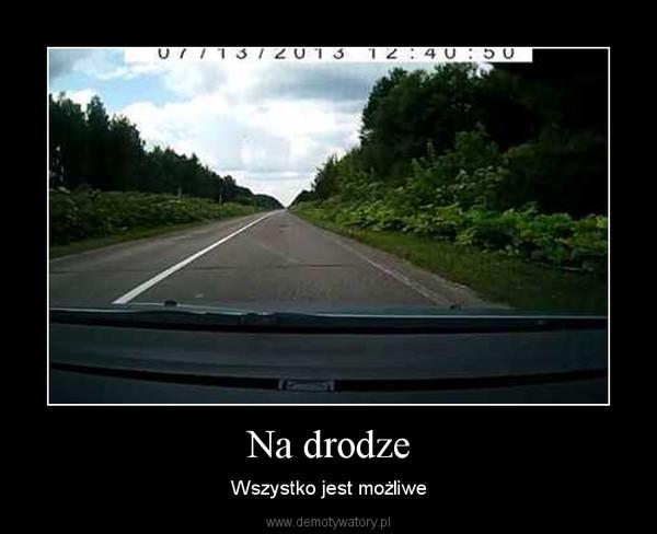 Na drodze – Wszystko jest możliwe