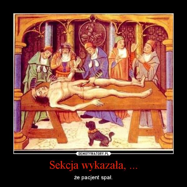 Sekcja wykazała, ... – że pacjent spał.