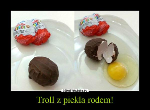 Troll z piekła rodem! –