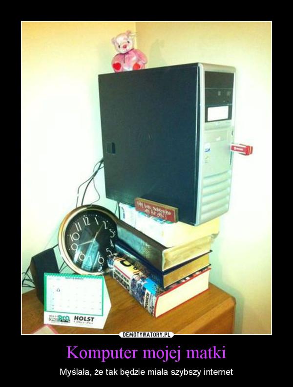 Komputer mojej matki – Myślała, że tak będzie miała szybszy internet