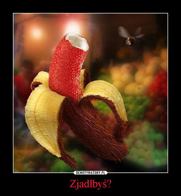 Zjadłbyś? –