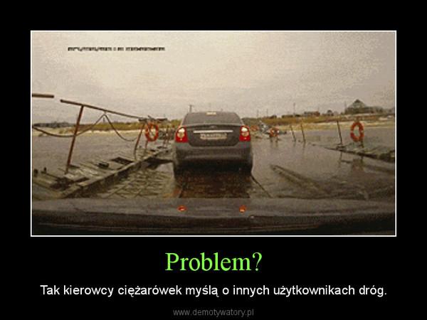 Problem? – Tak kierowcy ciężarówek myślą o innych użytkownikach dróg.
