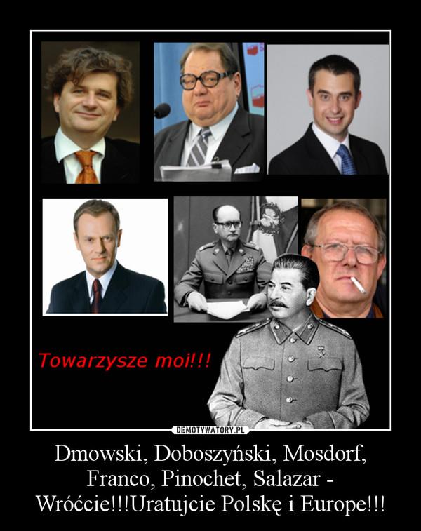 Dmowski, Doboszyński, Mosdorf, Franco, Pinochet, Salazar - Wróćcie!!!Uratujcie Polskę i Europe!!! –