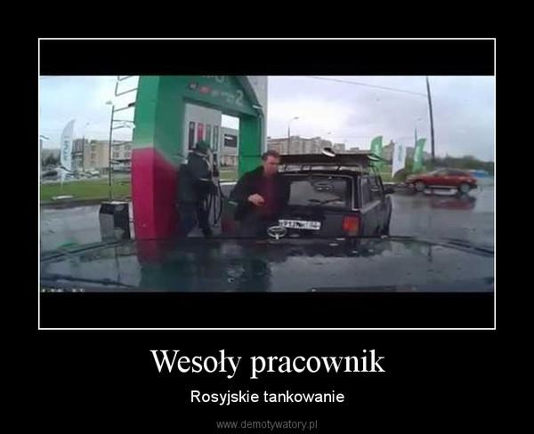Wesoły pracownik – Rosyjskie tankowanie