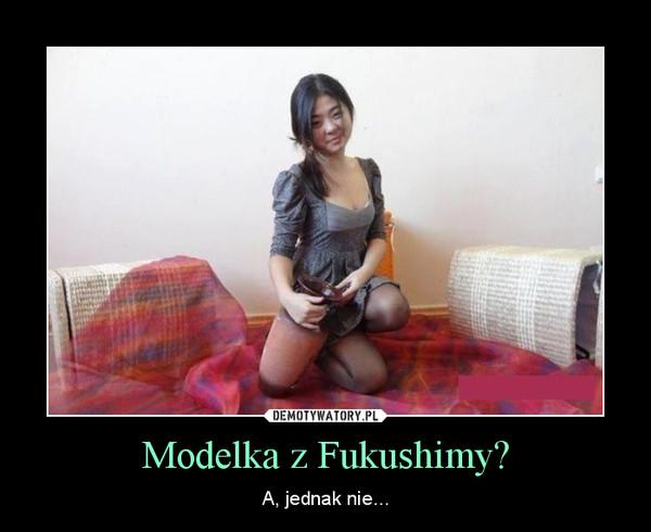 Modelka z Fukushimy? – A, jednak nie...