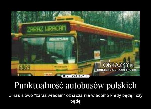 """Punktualność autobusów polskich – U nas słowo """"zaraz wracam"""" oznacza nie wiadomo kiedy będę i czy będę"""