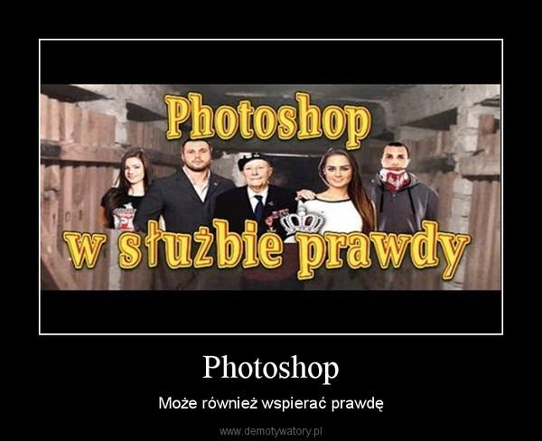 Photoshop – Może również wspierać prawdę