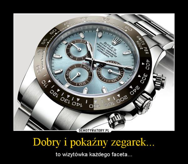 Dobry i pokaźny zegarek... – to wizytówka każdego faceta...