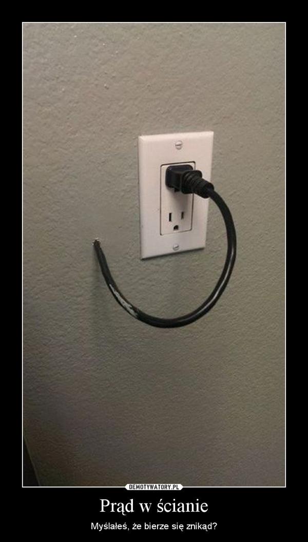 Prąd w ścianie – Myślałeś, że bierze się znikąd?