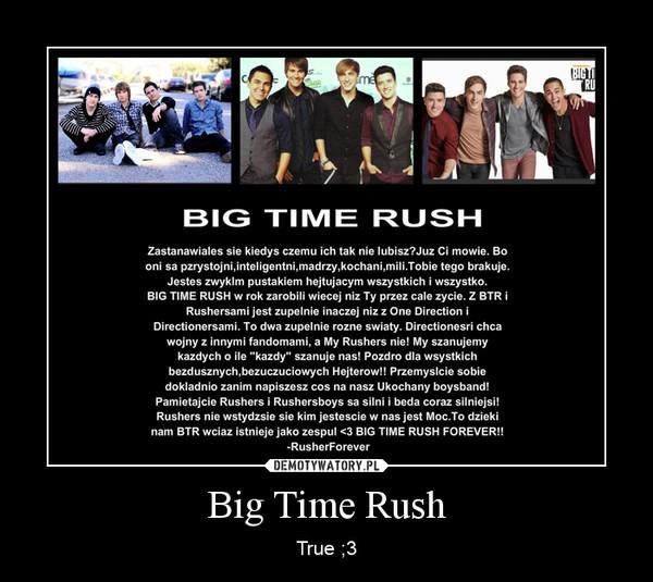 Big Time Rush – True ;3
