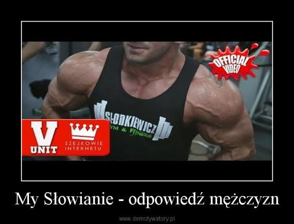 My Słowianie - odpowiedź mężczyzn –