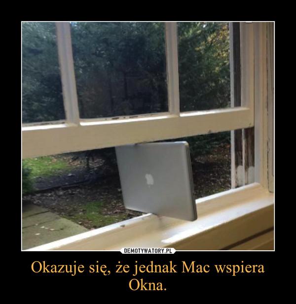 Okazuje się, że jednak Mac wspiera Okna. –
