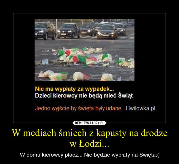W mediach śmiech z kapusty na drodze w Łodzi... – W domu kierowcy płacz... Nie będzie wypłaty na Święta:(