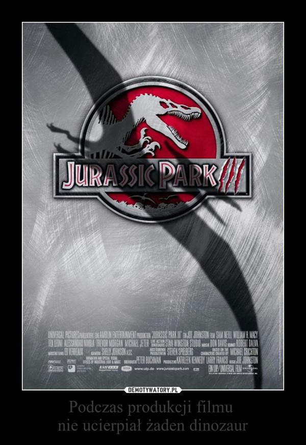 Podczas produkcji filmu nie ucierpiał żaden dinozaur –