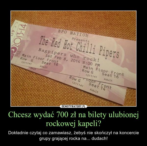 Chcesz wydać 700 zł na bilety ulubionej rockowej kapeli? – Dokładnie czytaj co zamawiasz, żebyś nie skończył na koncercie grupy grającej rocka na... dudach!