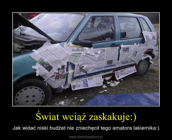 Świat wciąż zaskakuje:) – Jak widać niski budżet nie zniechęcił tego amatora lakiernika:)
