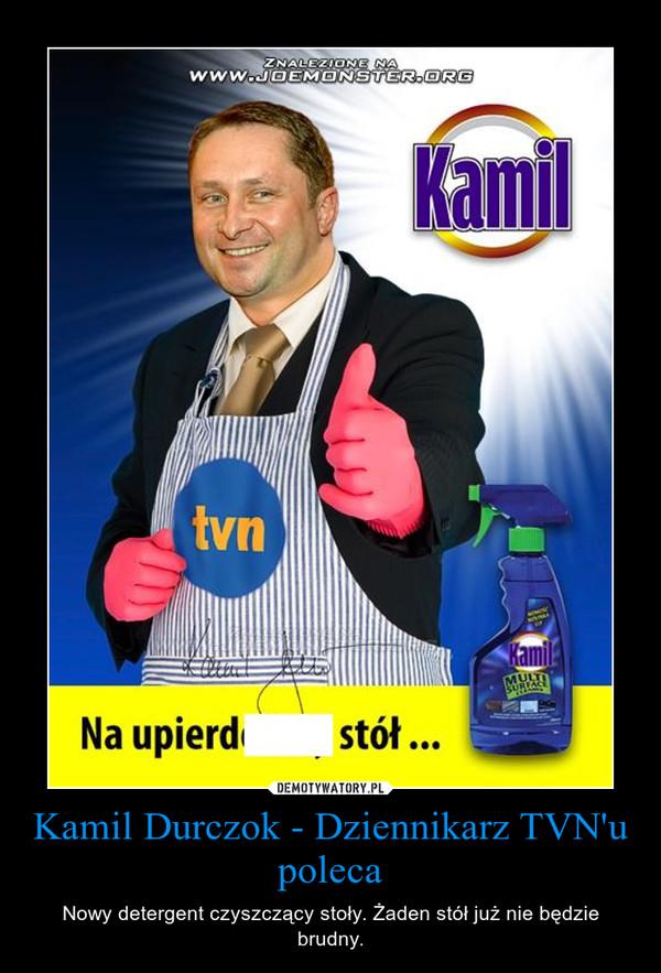 Kamil Durczok - Dziennikarz TVN'u poleca – Nowy detergent czyszczący stoły. Żaden stół już nie będzie brudny.