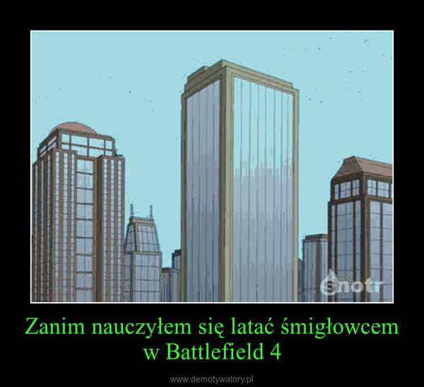 Zanim nauczyłem się latać śmigłowcem w Battlefield 4 –