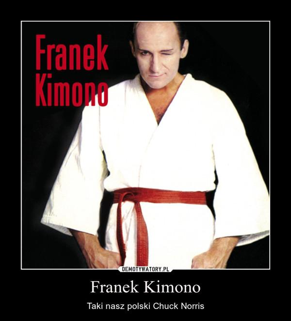 Franek Kimono – Taki nasz polski Chuck Norris