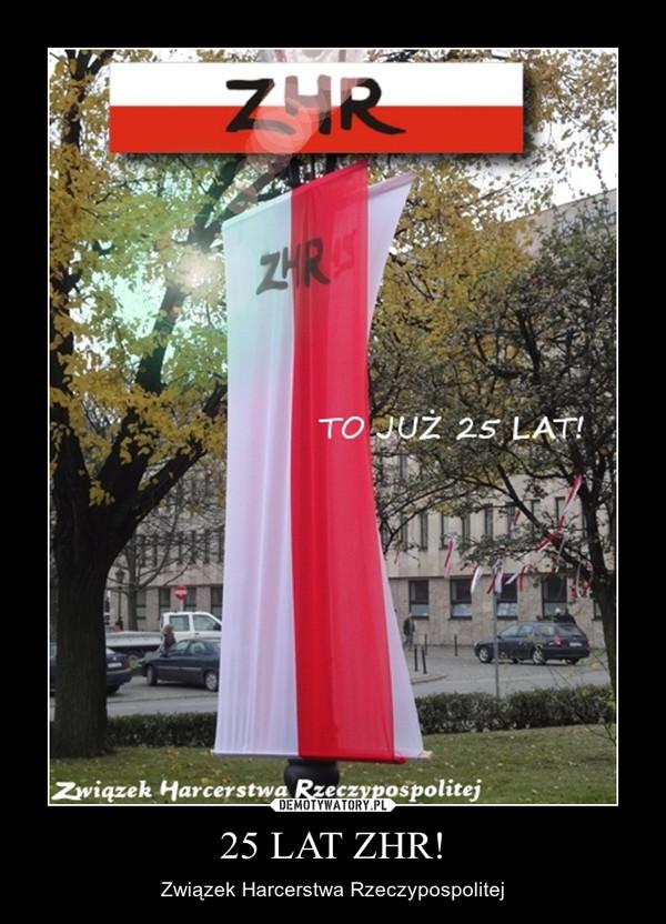 25 LAT ZHR! – Związek Harcerstwa Rzeczypospolitej