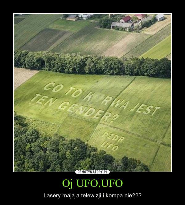 Oj UFO,UFO – Lasery mają a telewizji i kompa nie???