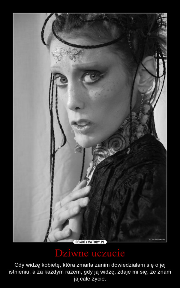 Dziwne uczucie – Gdy widzę kobietę, która zmarła zanim dowiedziałam się o jej istnieniu, a za każdym razem, gdy ją widzę, zdaje mi się, że znam ją całe życie.