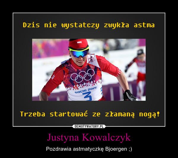 Justyna Kowalczyk – Pozdrawia astmatyczkę Bjoergen ;)