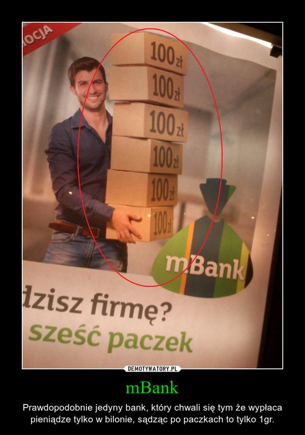 mBank – Prawdopodobnie jedyny bank, który chwali się tym że wypłaca pieniądze tylko w bilonie, sądząc po paczkach to tylko 1gr.