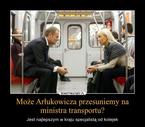 Może Arłukowicza przesuniemy na ministra transportu? – Jest najlepszym w kraju specjalistą od kolejek