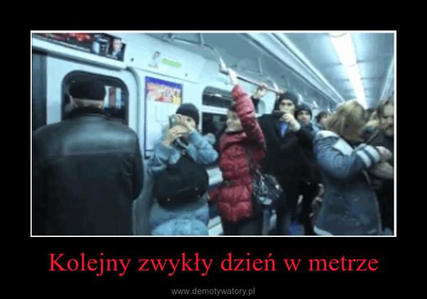 Kolejny zwykły dzień w metrze –