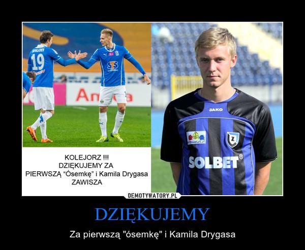 """DZIĘKUJEMY – Za pierwszą """"ósemkę"""" i Kamila Drygasa"""
