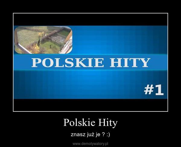 Polskie Hity – znasz już je ? :)