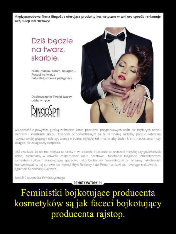 Feministki bojkotujące producenta kosmetyków są jak faceci bojkotujący producenta rajstop. – .