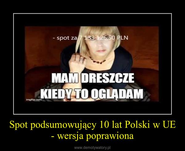 Spot podsumowujący 10 lat Polski w UE - wersja poprawiona –